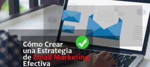 Cómo Crear una Estrategia de Email Marketing Efectiva